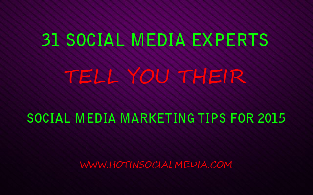 31 Experts Point About Social Media Marketing Tips for 2015