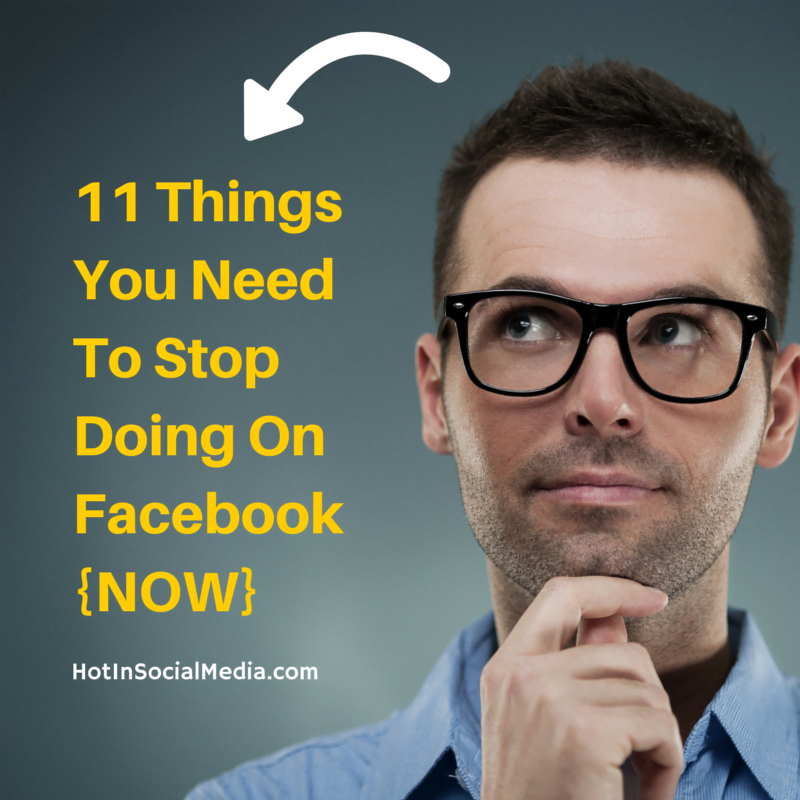 11 Things You Need To Stop Doing On Facebook