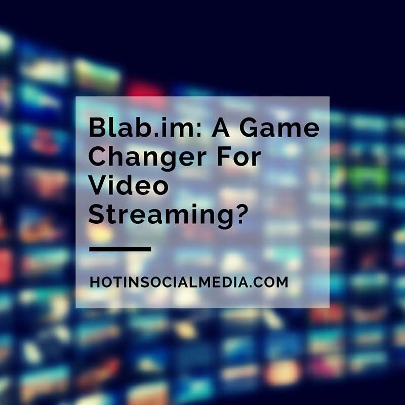 Blab.im- A Game Changer For Video Streaming-