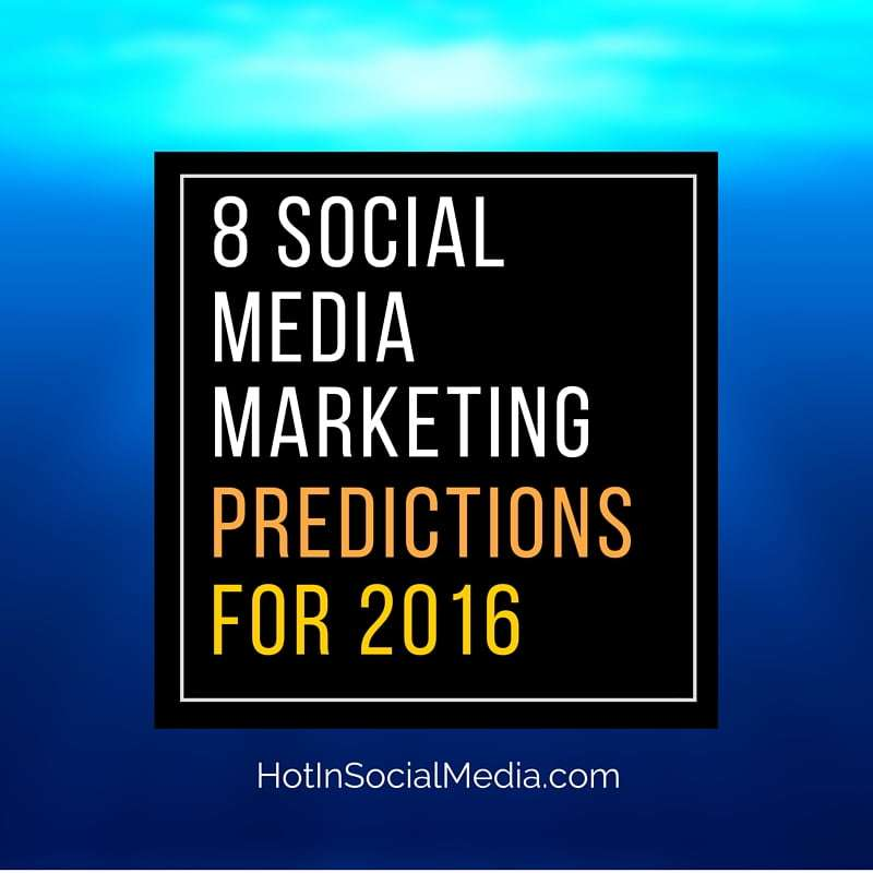 8 Social Media Predictions For 2016