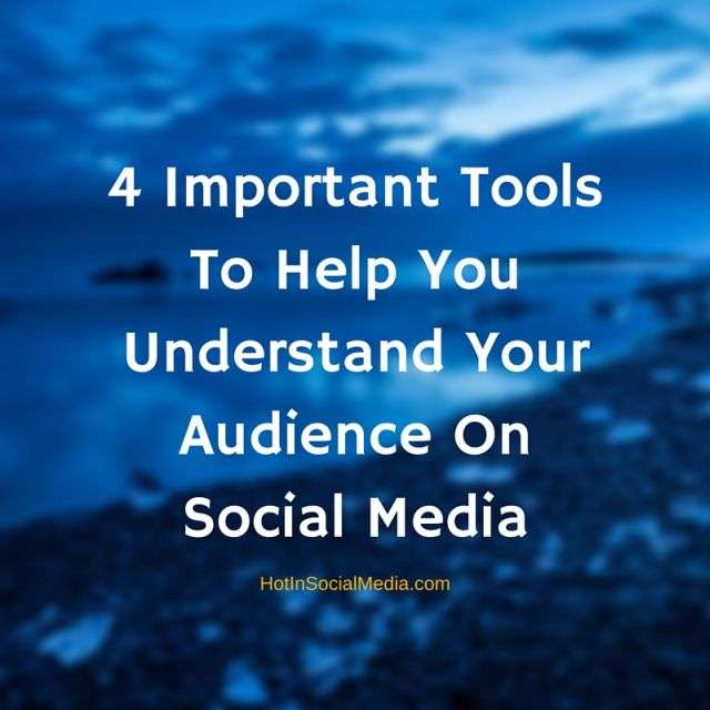 4 Important Tools To Help You Understand Your Audience On Social Media