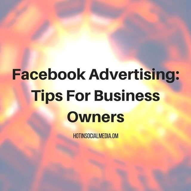 facebook_advertising_tips_business_hotinsocialmedia