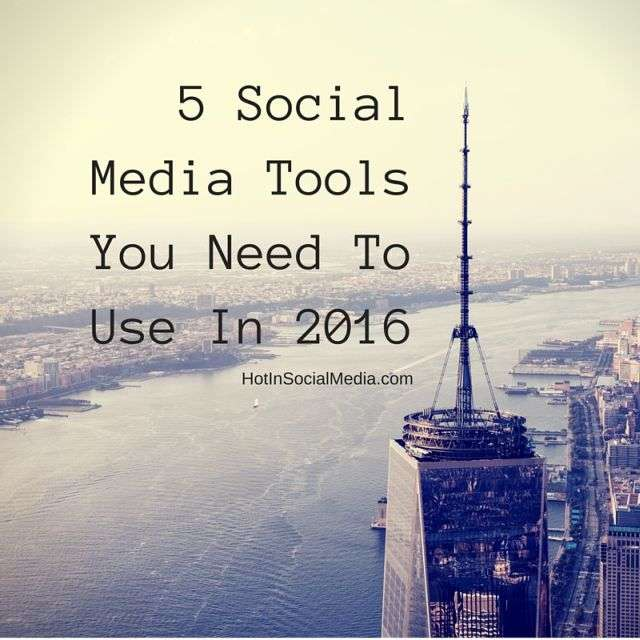 5 Social Media Tools You Need To Use In 2016