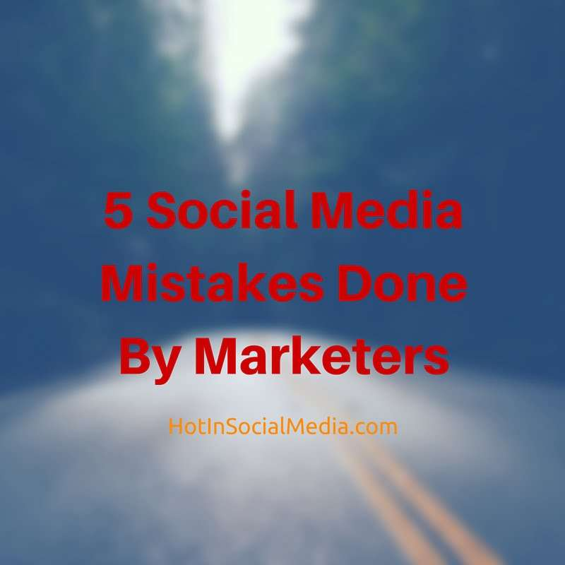 5 Social Media Mistakes Done By Marketers
