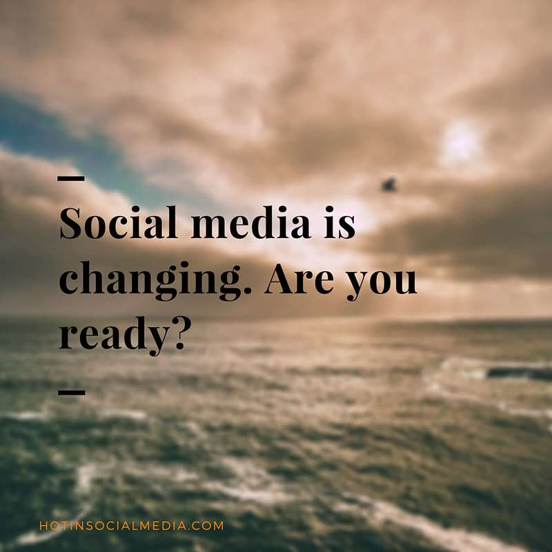 Social media is changing. Are you ready_