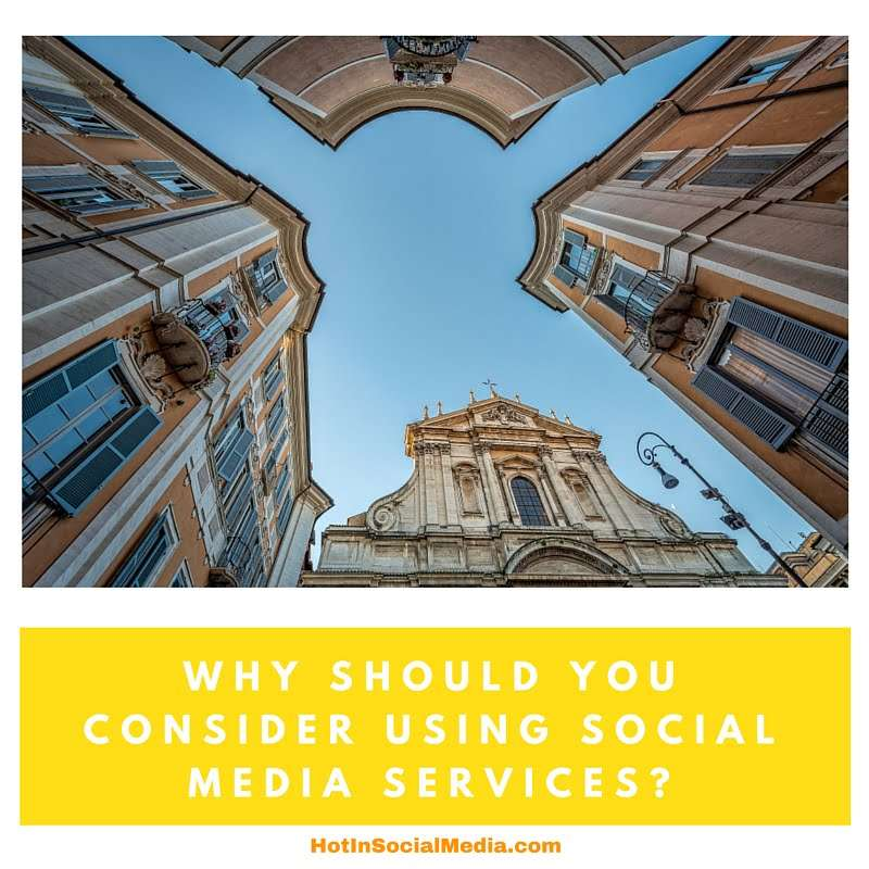 Why Should You Consider Using Social Media Services-