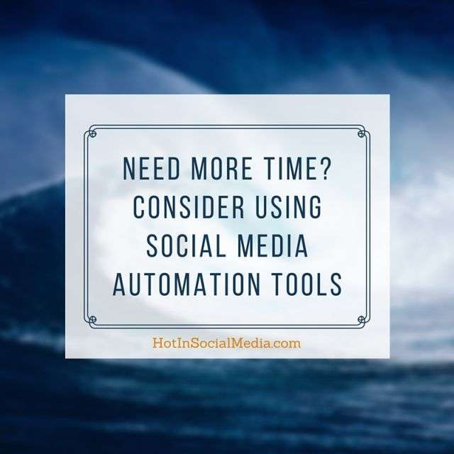 HotinSocialMedia - Need More Time- Consider Using Social Media Automation Tools