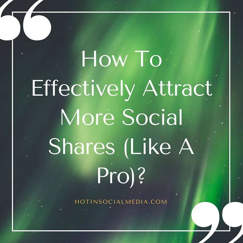 How To Effectively Attract More Social Shares (Like A Pro)-
