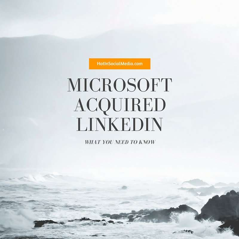 Microsoft Acquired LinkedIn - What You Need To Know