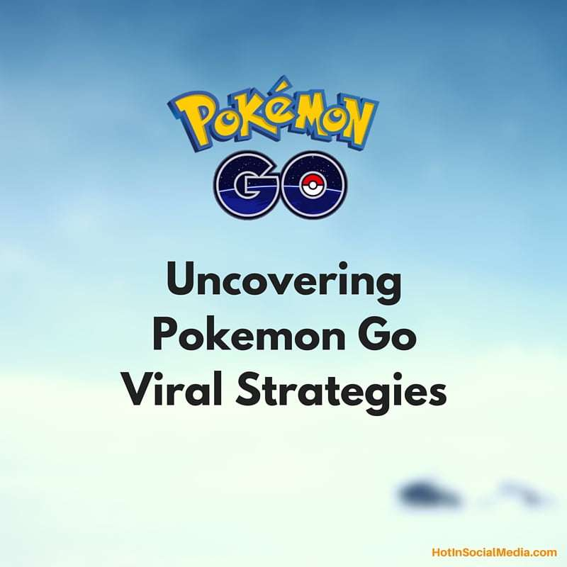 Uncovering Pokemon Go Viral Strategy