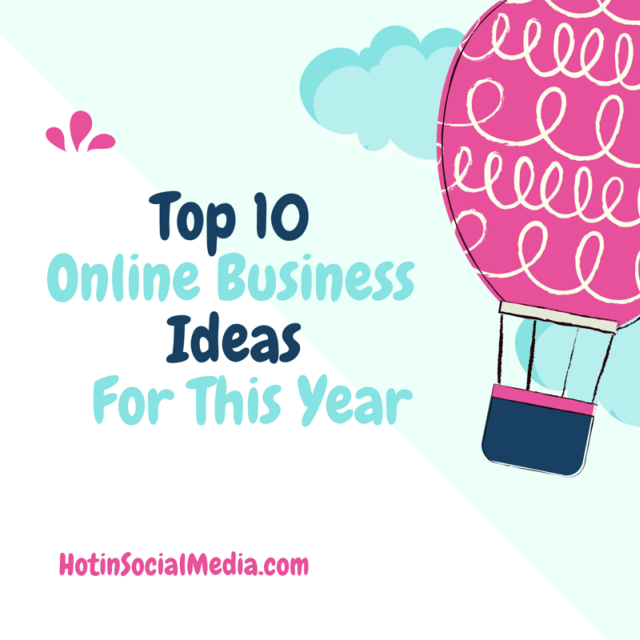 hotinsocialmedia_Top_10_Online_Business_Ideas_For_This_Year