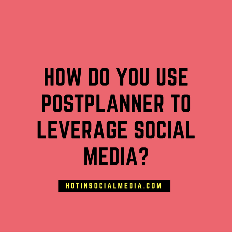 how-do-you-use-postplanner-to-leverage-social-media