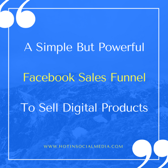 hotinsocialmedia_a_simple_but_powerful_facebook_sales_funnel_to_sell_digital_products
