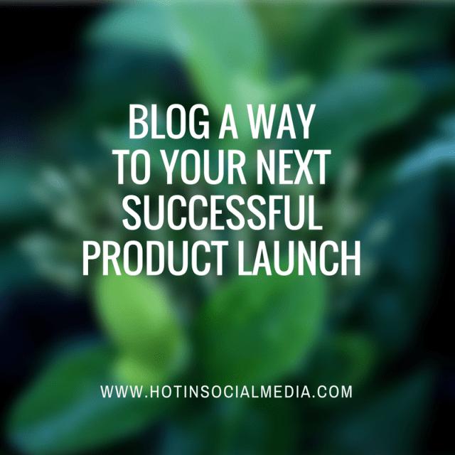 hotinsocialmedia_blogawaytoyournextsuccessfulproductlaunch