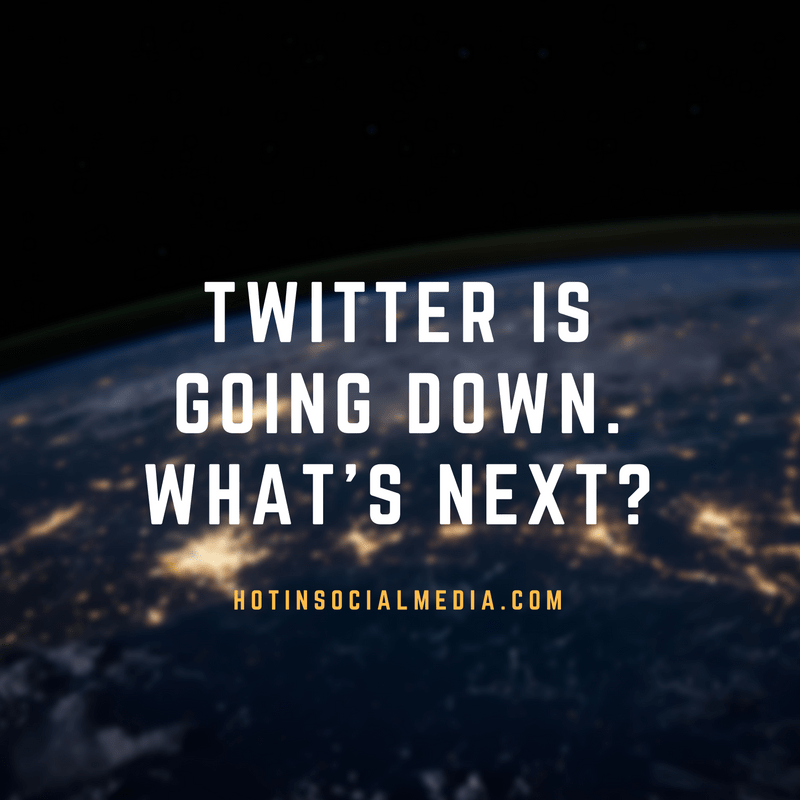 twitter-is-going-down-whats-next-hotinsocialmedia