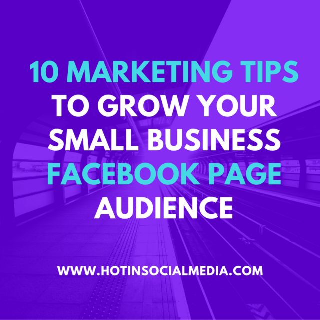 hotinsocialmedia_10_marketing_tips_small_business_facebook_page_audience