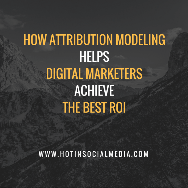 hotinsocialmedia_how_attribution_modeling_helps_digital_marketers_achieve_best_roi