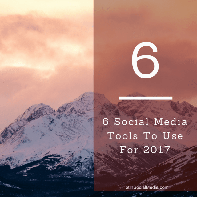 hotinsocialmedia-6-social-media-tools-to-use-for-2017
