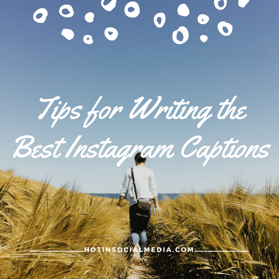 2019 Tips for Writing the Best Instagram Captions