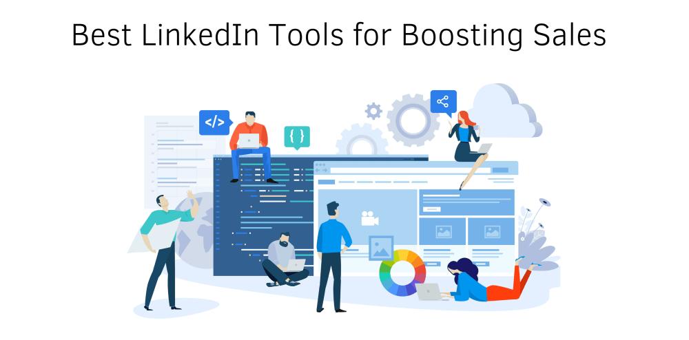Best LinkedIn Tools for Boosting Sales in 2019