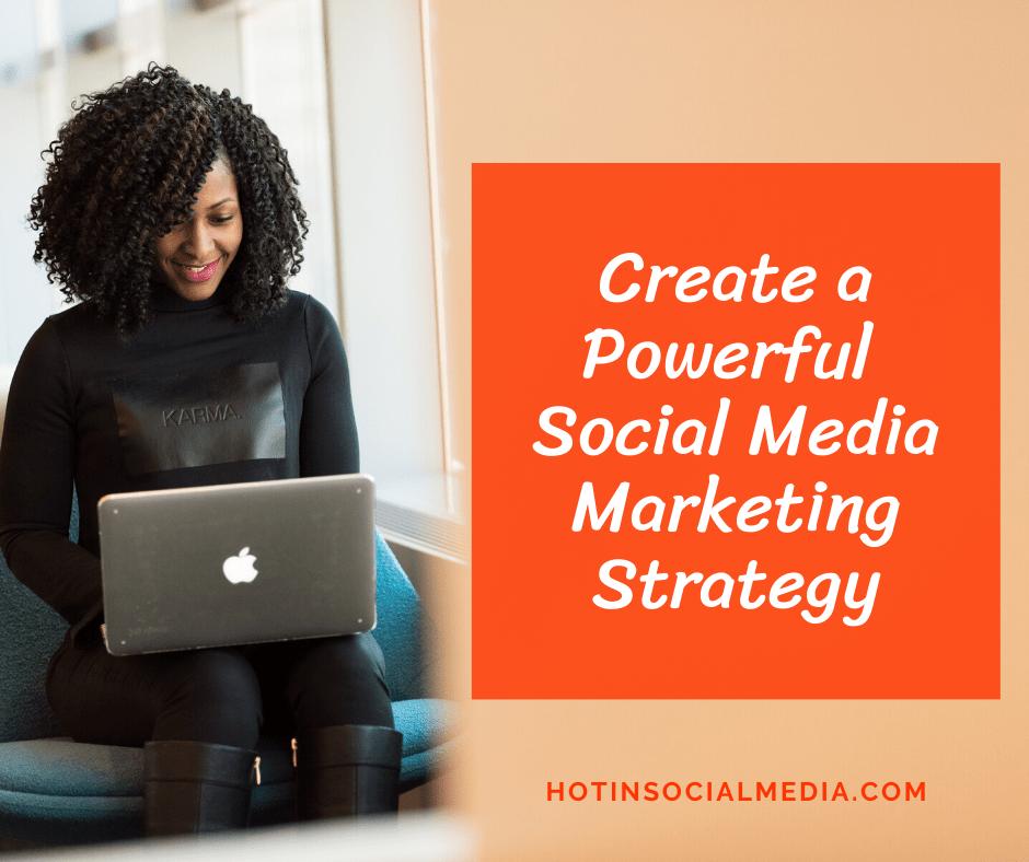 Create a Powerful Social Media Marketing Strategy