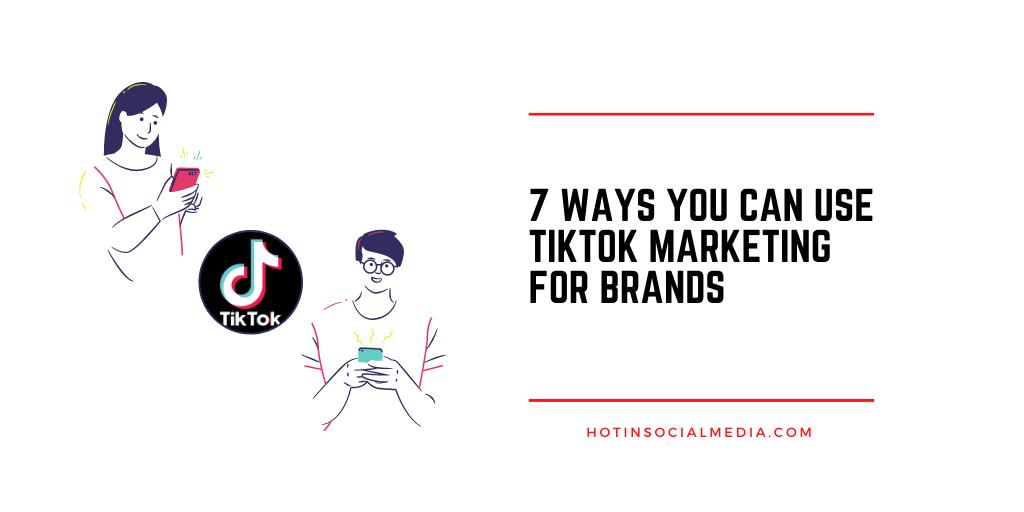 TikTok Marketing for Brands