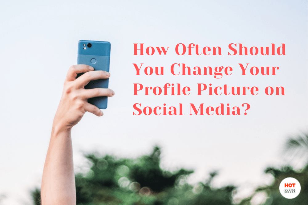 How often should you change your profile picture?